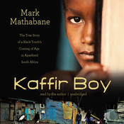 Kaffir Boy: The True Story of a Black Youth's Coming of Age in Apartheid South Africa, by Mark Mathabane