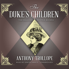 The Duke's Children Audiobook, by Anthony Trollope