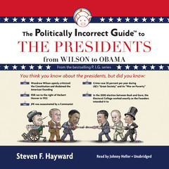 The Politically Incorrect Guide to the Presidents: From Wilson to Obama Audiobook, by Steven F. Hayward