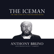 The Iceman: The True Story of a Cold-Blooded Killer Audiobook, by Anthony Bruno