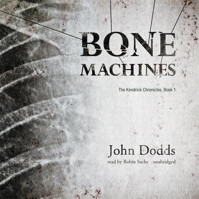 Bone Machines Audiobook, by John Dodds