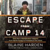 Escape from Camp 14: One Man's Remarkable Odyssey from North Korea to Freedom in the West, by Blaine Harden