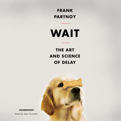 Wait: The Art and Science of Delay Audiobook, by Frank Partnoy