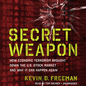 Secret Weapon: How Economic Terrorism Brought Down the U.S. Stock Market and Why It Can Happen Again, by Kevin D. Freeman