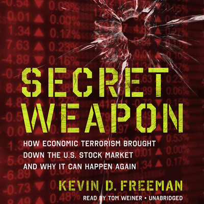 Secret Weapon: How Economic Terrorism Brought Down the U.S. Stock Market and Why It Can Happen Again Audiobook, by Kevin D. Freeman
