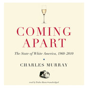 Coming Apart: The State of White America, 1960–2010 Audiobook, by Charles Murray