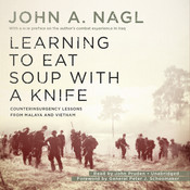 Learning to Eat Soup with a Knife: Counterinsurgency Lessons from Malaya and Vietnam Audiobook, by John A. Nagl