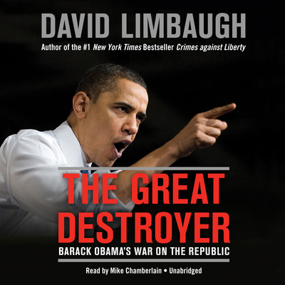 The Great Destroyer: Barack Obama's War on the Republic Audiobook, by David Limbaugh