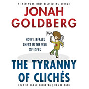 The Tyranny of Clichés: How Liberals Cheat in the War of Ideas Audiobook, by Jonah Goldberg