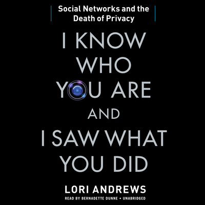 I Know Who You Are and I Saw What You Did: Social Networks and the Death of Privacy Audiobook, by Lori Andrews