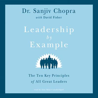 Leadership by Example: The Ten Key Principles of All Great Leaders Audiobook, by Sanjiv Chopra