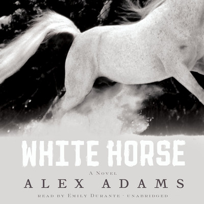 White Horse: A Novel Audiobook, by Alex Adams