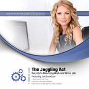 The Juggling Act: Secrets to Balancing Work and Home Life, by Made for Success