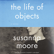 The Life of Objects Audiobook, by Susanna Moore