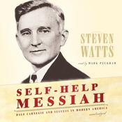 Self-Help Messiah: Dale Carnegie and Success in Modern America Audiobook, by Steven Watts