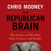 The Republican Brain: The Science of Why They Deny Science—and Reality Audiobook, by Chris Mooney