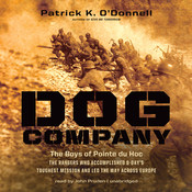 Dog Company: The Boys of Pointe du Hoc—the Rangers Who Accomplished D-Day's Toughest Mission and Led the Way across Europe, by Patrick K. O'Donnell