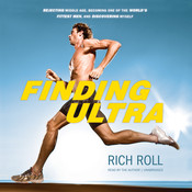 Finding Ultra: Rejecting Middle Age, Becoming One of the World's Fittest Men, and Discovering Myself, by Rich Roll