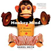Monkey Mind: A Memoir of Anxiety Audiobook, by Daniel Smith