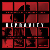 Depravity: A Narrative of 16 Serial Killers Audiobook, by Harvey Rosenfeld