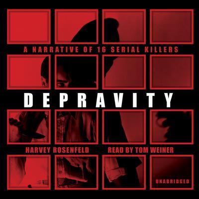 Depravity: A Narrative of 16 Serial Killers Audiobook, by Harvey Rosenfeld