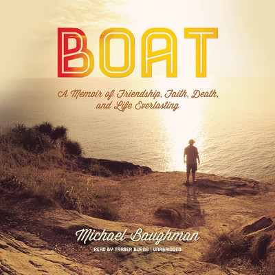 Boat: A Memoir of Friendship, Faith, Death, and Life Everlasting Audiobook, by Michael Baughman
