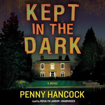 Kept in the Dark Audiobook, by Penny Hancock