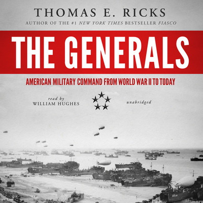 The Generals: American Military Command from World War II to Today Audiobook, by Thomas E. Ricks
