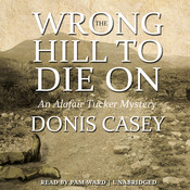 The Wrong Hill to Die On: An Alafair Tucker Mystery, by Donis Casey