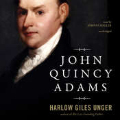John Quincy Adams, by Harlow Giles Unger
