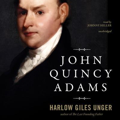 John Quincy Adams Audiobook, by Harlow Giles Unger