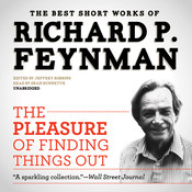 The Pleasure of Finding Things Out: The Best Short Works of Richard P. Feynman, by Richard P. Feynman