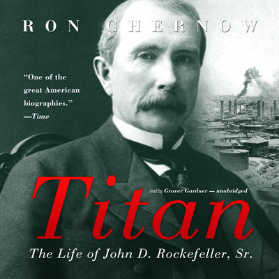 Titan: The Life of John D. Rockefeller, Sr. Audiobook, by Ron Chernow