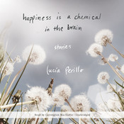 Happiness Is a Chemical in the Brain: Stories, by Lucia Perillo