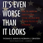 It's Even Worse Than It Looks: How the American Constitutional System Collided with the New Politics of Extremism, by Norman J. Ornstein, Thomas E. Mann