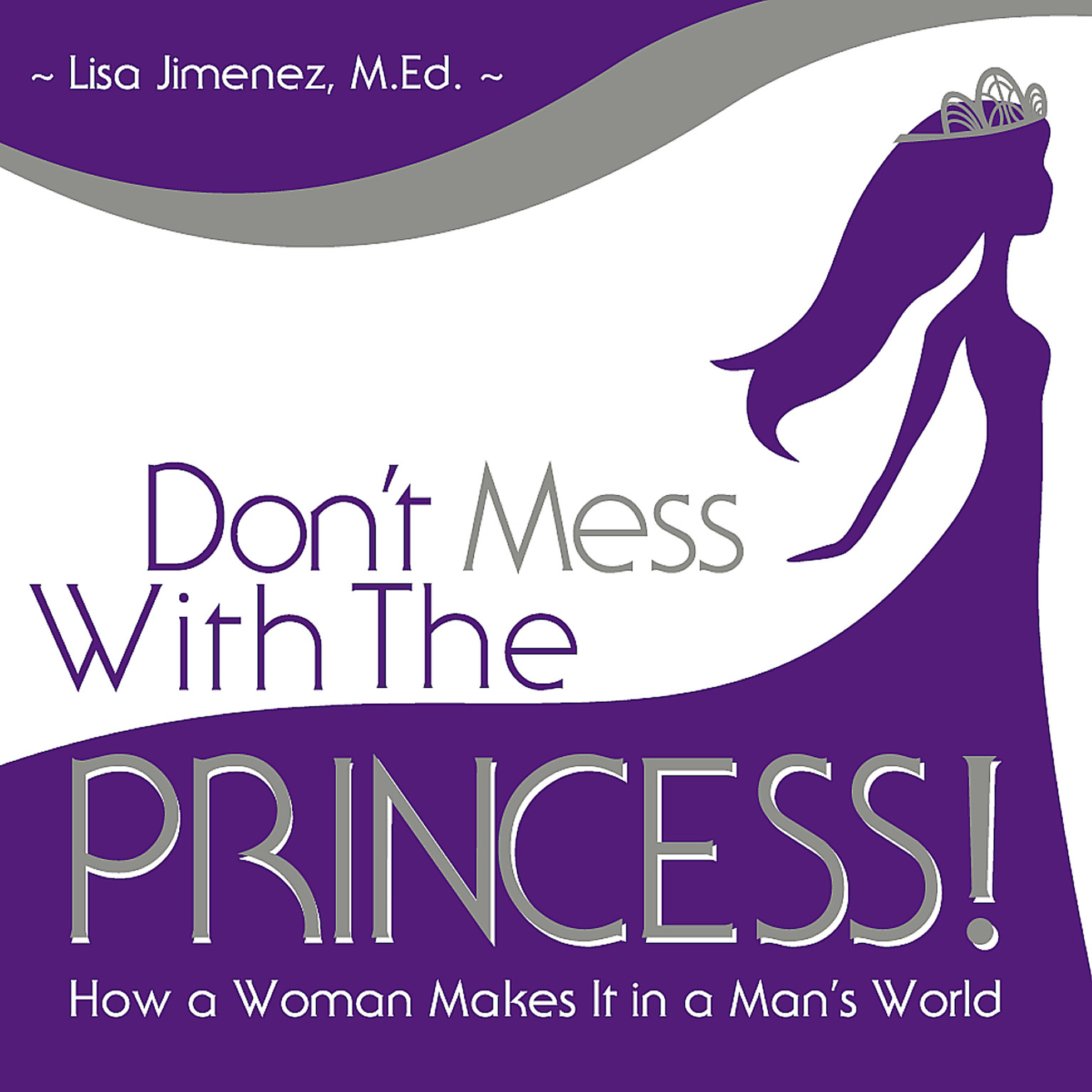 Printable Don't Mess with the Princess: How a Woman Makes It in a Man's World Audiobook Cover Art