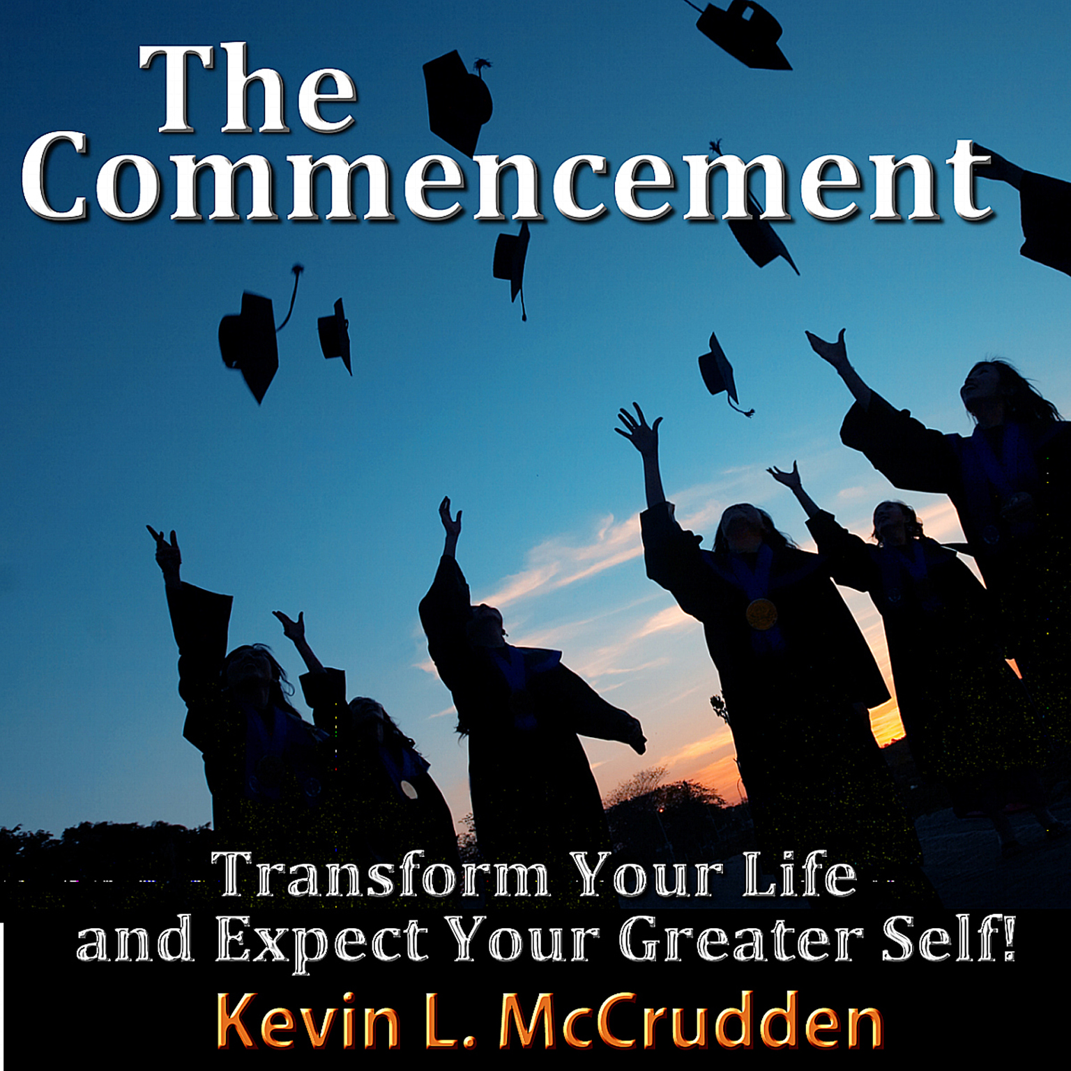 Printable The Commencement: Transform Your Life and Expect Your Greater Self! Audiobook Cover Art