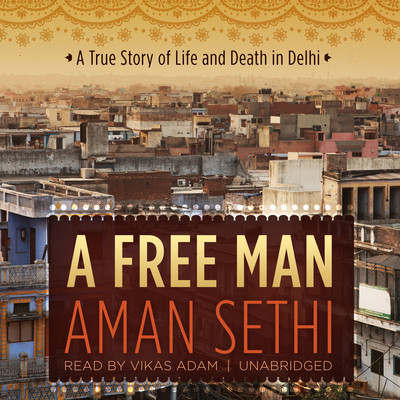 A Free Man Audiobook, by Aman Sethi