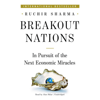 Breakout Nations: In Pursuit of the Next Economic Miracles Audiobook, by Ruchir Sharma