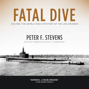 Fatal Dive: Solving the World War II Mystery of the USS Grunion, by Peter F. Stevens