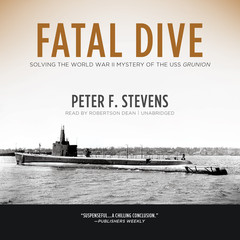 Fatal Dive: Solving the World War II Mystery of the USS Grunion Audiobook, by Peter F. Stevens