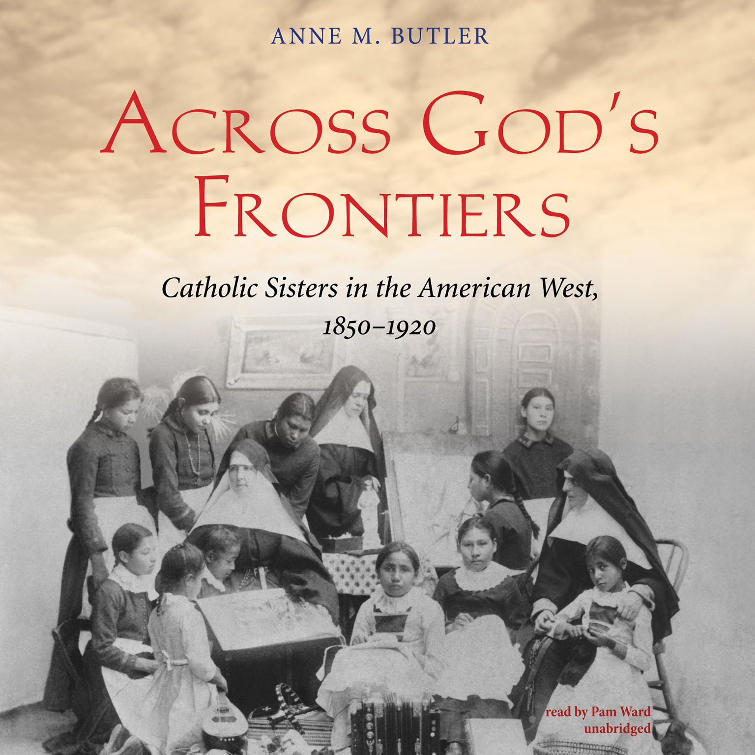Printable Across God's Frontiers: Catholic Sisters in the American West, 1850–1920 Audiobook Cover Art