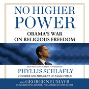 No Higher Power: Obama's War on Religious Freedom, by George Neumayr, Phyllis Schlafly