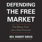 Defending the Free Market: The Moral Case for a Free Economy Audiobook, by Robert Sirico