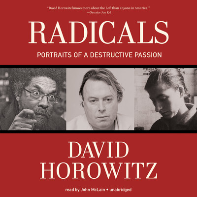 Radicals: Portraits of a Destructive Passion Audiobook, by David Horowitz
