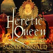 Heretic Queen: Queen Elizabeth I and the Wars of Religion Audiobook, by Susan Ronald