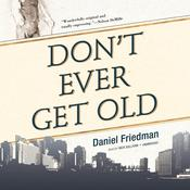 Don't Ever Get Old Audiobook, by Daniel Friedman