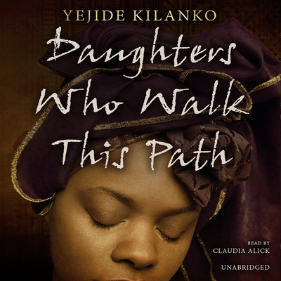 Daughters Who Walk This Path: A Novel Audiobook, by Yejide Kilanko