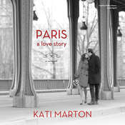 Paris: A Love Story; a Memoir Audiobook, by Kati Marton