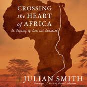 Crossing the Heart of Africa: An Odyssey of Love and Adventure, by Julian Smith